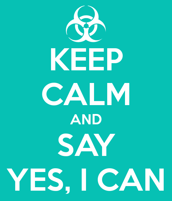 "Keep Calm and Say ""Yes, I Can"""
