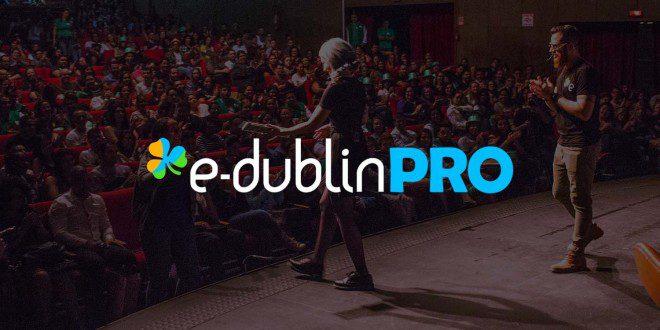 O E-Dublin PRO acontece no dia 21 de julho, em Dublin!